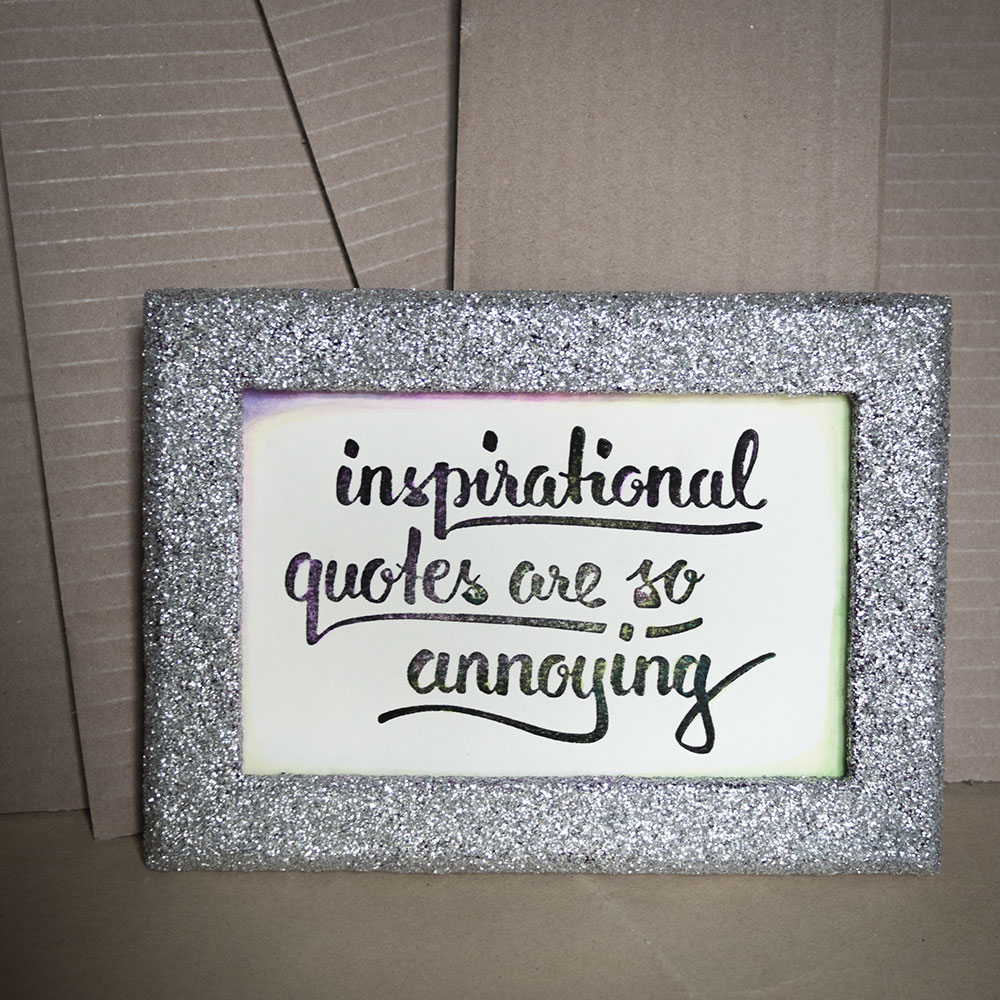 Print saying Inspirational Quotes are so annoying!
